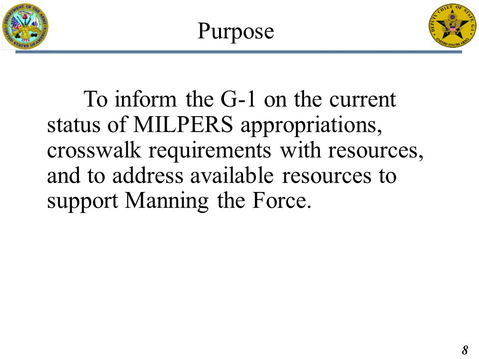 8 Brief: Briefed by: Approved by: MAR2011 M2PR, Data as of 28FEB11 To inform the G-1 on the current status of MILPERS appropriations, crosswalk requir