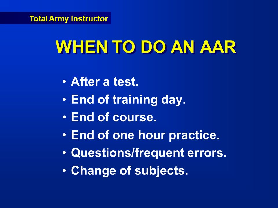 Total Army Instructor WHEN TO DO AN AAR After a test.