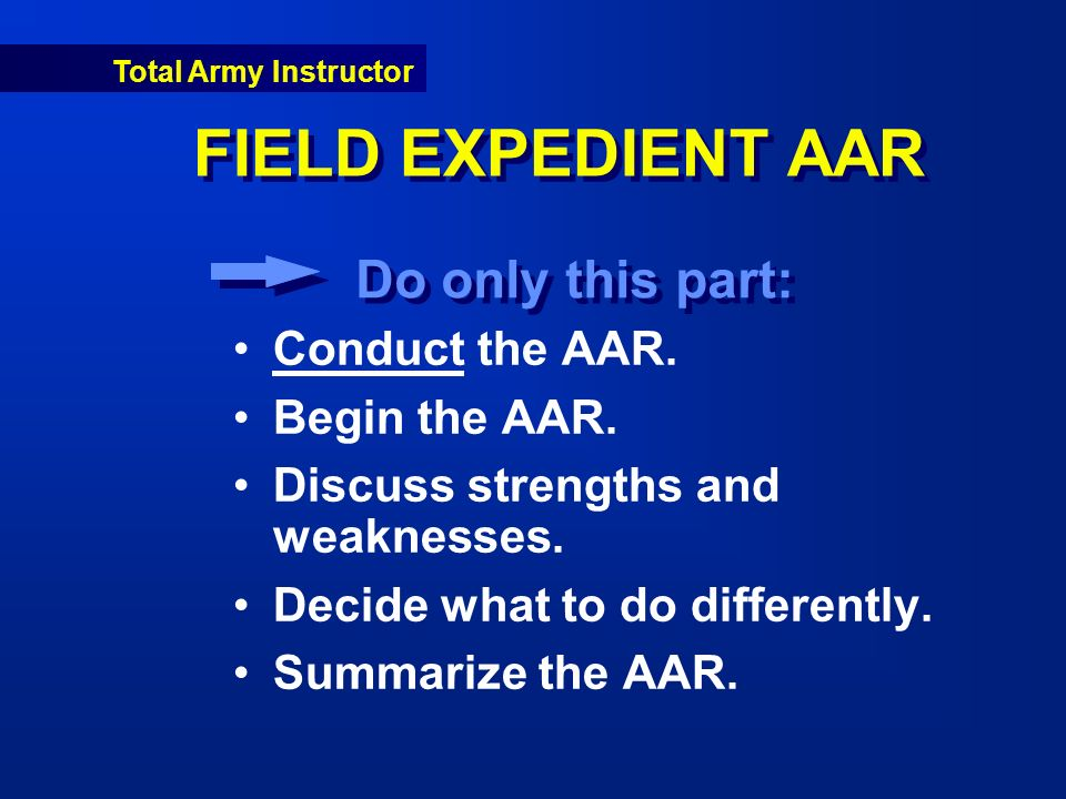 Total Army Instructor FIELD EXPEDIENT AAR Conduct the AAR.