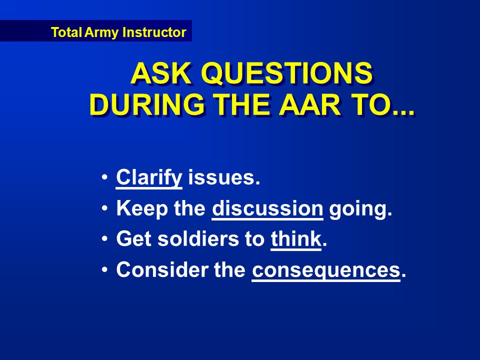 Total Army Instructor ASK QUESTIONS DURING THE AAR TO...