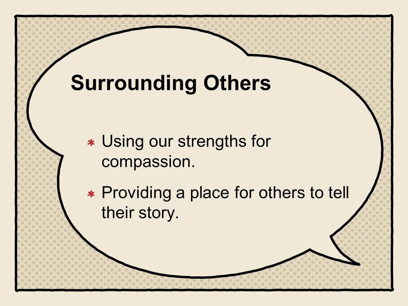 Surrounding Others Using our strengths for compassion. Providing a place for others to tell their story.