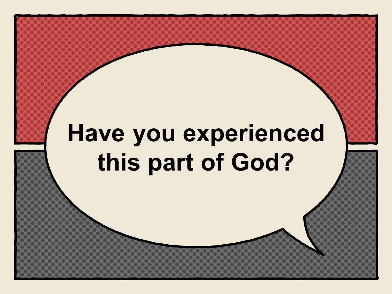 Have you experienced this part of God?