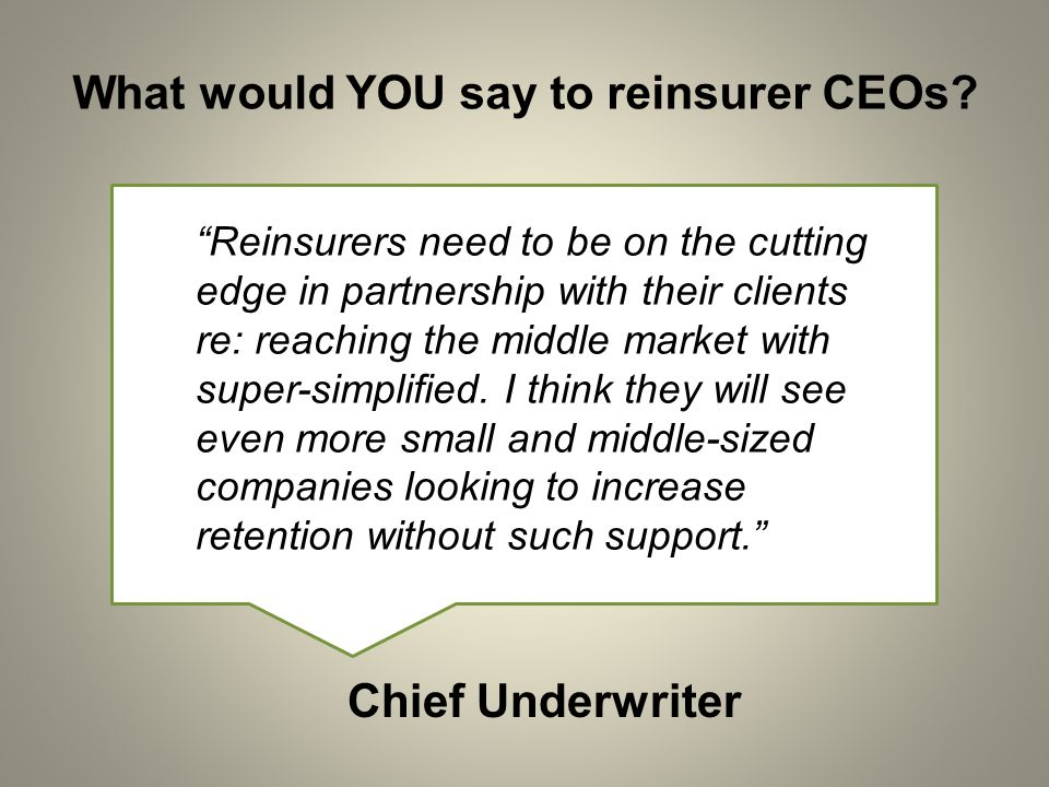 What would YOU say to reinsurer CEOs? Reinsurers need to be on the cutting edge in partnership with their clients re: reaching the middle market with