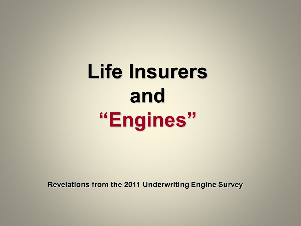 Life Insurers and Engines Revelations from the 2011 Underwriting Engine Survey