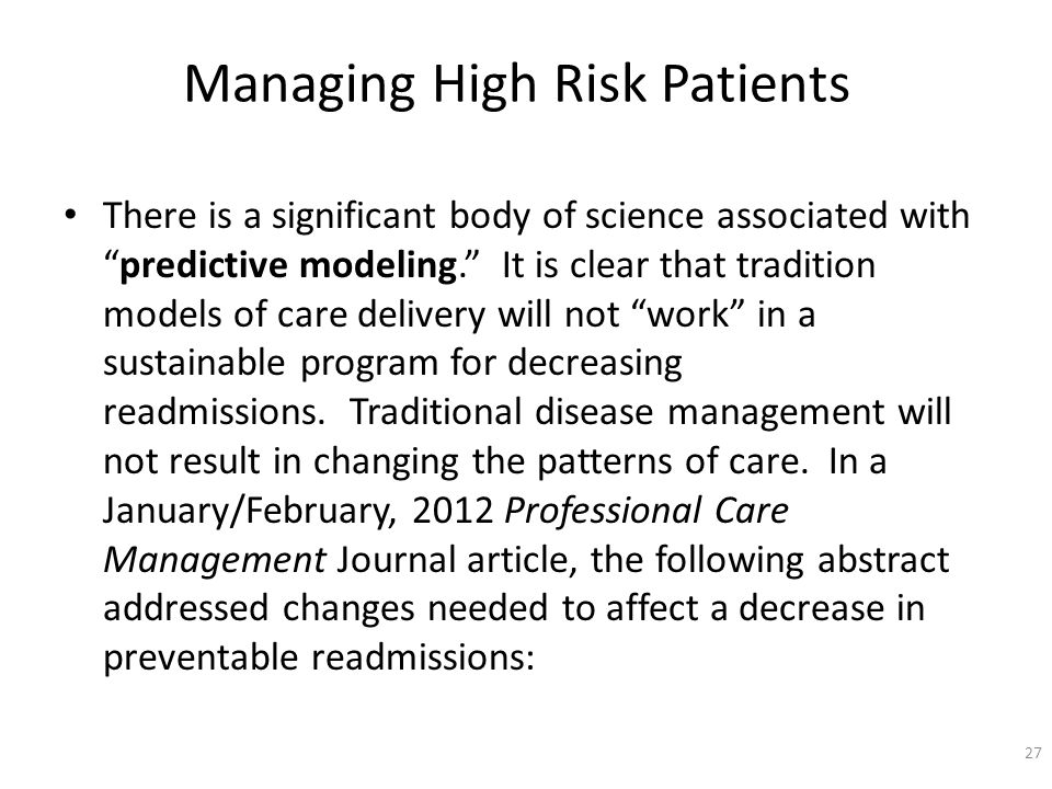Managing High Risk Patients There is a significant body of science associated withpredictive modeling.