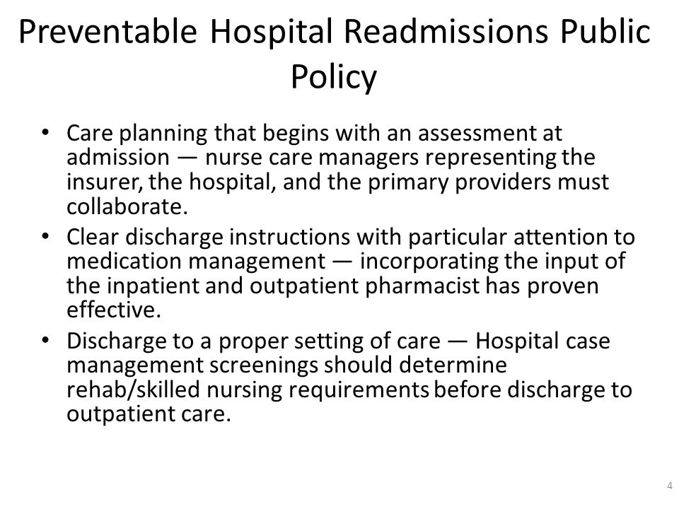 Preventable Hospital Readmissions Public Policy Care planning that begins with an assessment at admission nurse care managers representing the insurer, the hospital, and the primary providers must collaborate.