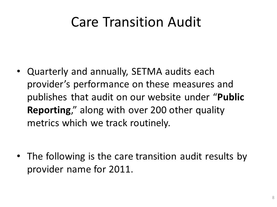 Care Transition Audit Quarterly and annually, SETMA audits each providers performance on these measures and publishes that audit on our website under Public Reporting, along with over 200 other quality metrics which we track routinely.