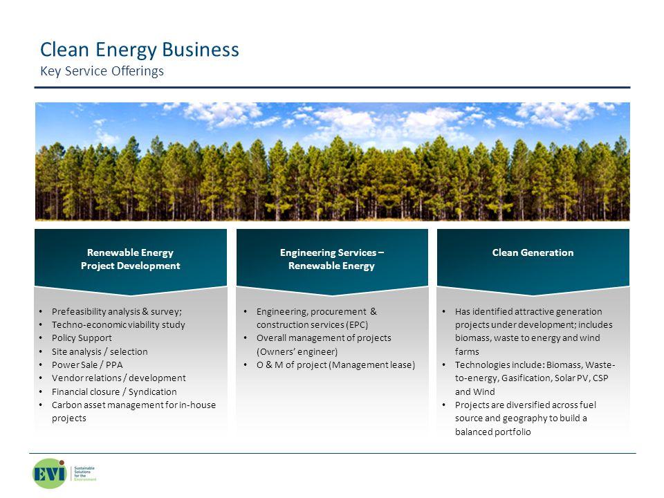 Clean Energy Business Key Service Offerings Renewable Energy Project Development Prefeasibility analysis & survey; Techno-economic viability study Pol