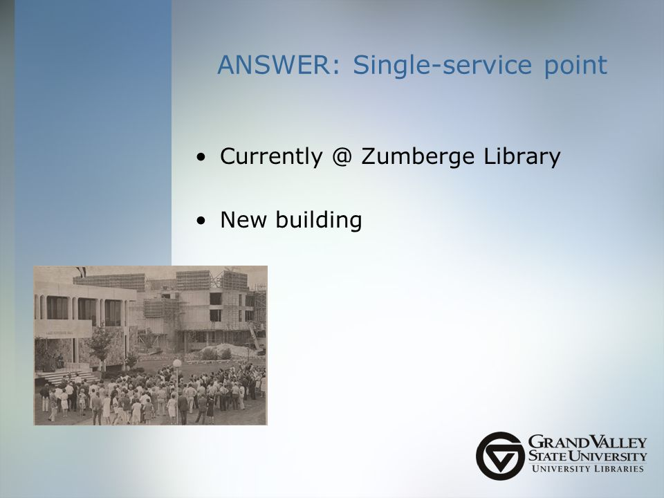 ANSWER: Single-service point Zumberge Library New building