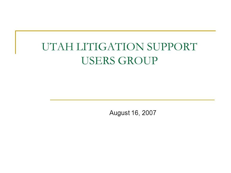 UTAH LITIGATION SUPPORT USERS GROUP August 16, 2007