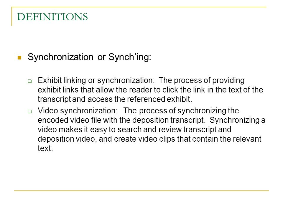 DEFINITIONS Synchronization or Synching: Exhibit linking or synchronization: The process of providing exhibit links that allow the reader to click the link in the text of the transcript and access the referenced exhibit.
