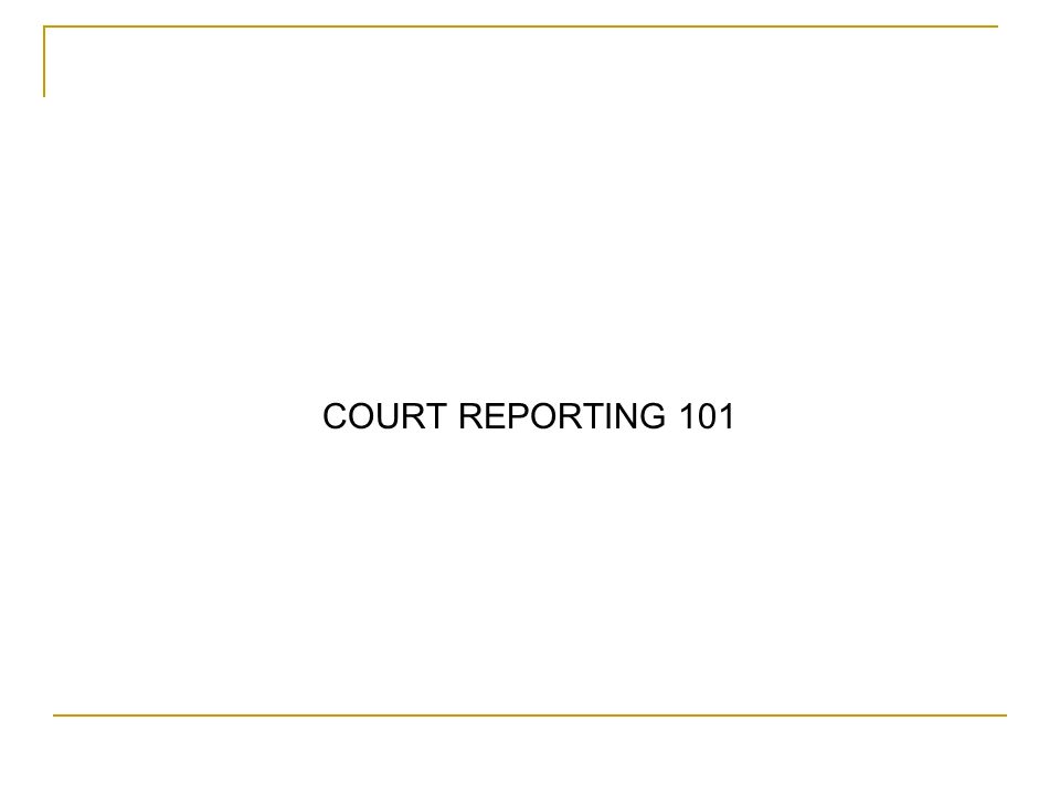 COURT REPORTING 101