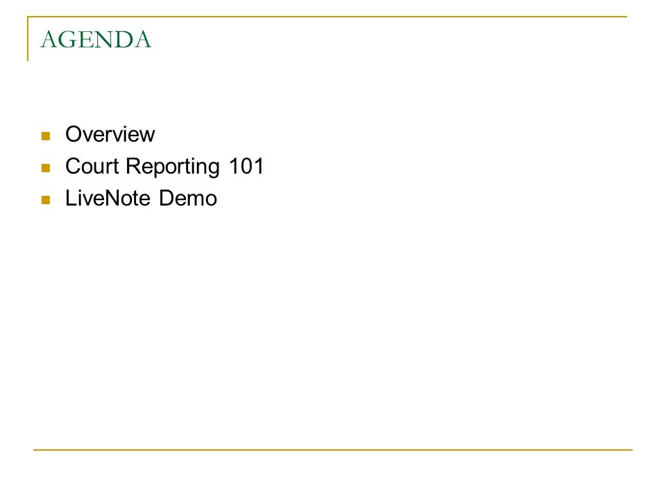 AGENDA Overview Court Reporting 101 LiveNote Demo