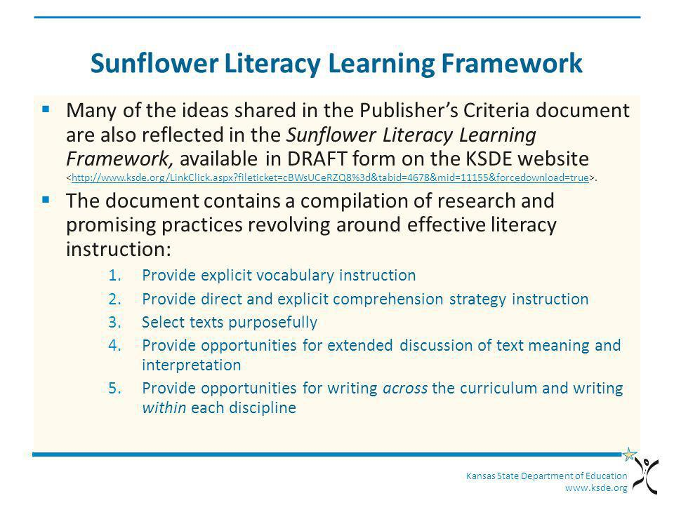 Kansas State Department of Education www.ksde.org Sunflower Literacy Learning Framework Many of the ideas shared in the Publishers Criteria document a