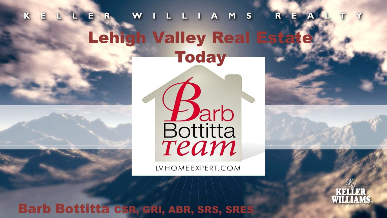 1 Barb Bottitta CSR, GRI, ABR, SRS, SRES Lehigh Valley Real Estate Today