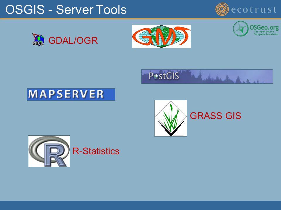 OSGIS - Server Tools GRASS GIS GDAL/OGR R-Statistics