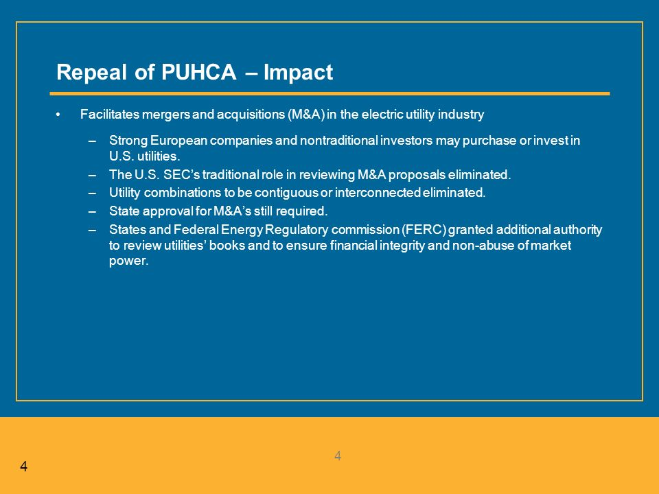 44 4 Repeal of PUHCA – Impact Facilitates mergers and acquisitions (M&A) in the electric utility industry –Strong European companies and nontraditional investors may purchase or invest in U.S.
