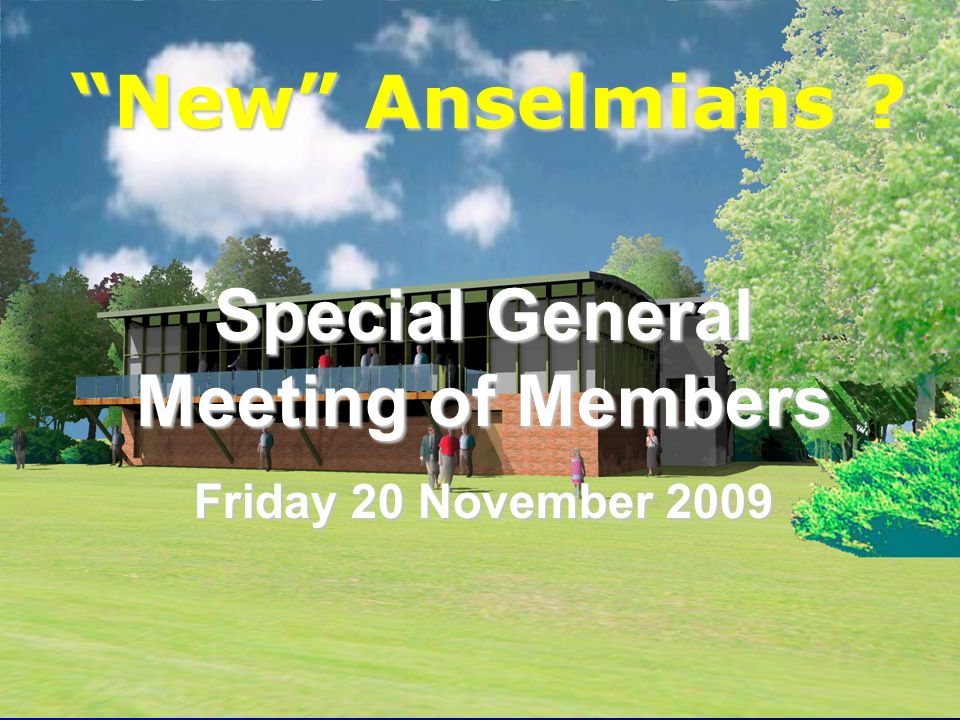 Anselmians RUFC New Anselmians Special General Meeting of Members Friday 20 November 2009
