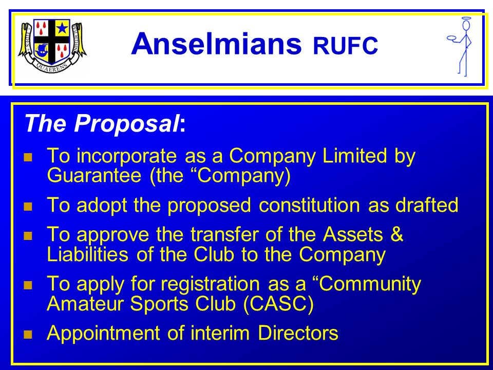 Anselmians RUFC Why Apply for CASC Status Significant financial benefits Finance Act 2002 introduced tax reliefs for CASCs Mandatory Rates relief Cannot register if we pay players Protection from Capital Gains Tax Gift aid on sponsorship or donations
