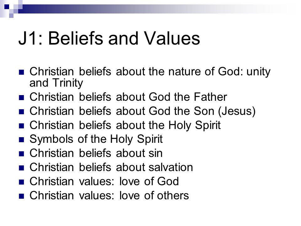 J1: Beliefs and Values Christian beliefs about the nature of God: unity and Trinity Christian beliefs about God the Father Christian beliefs about God