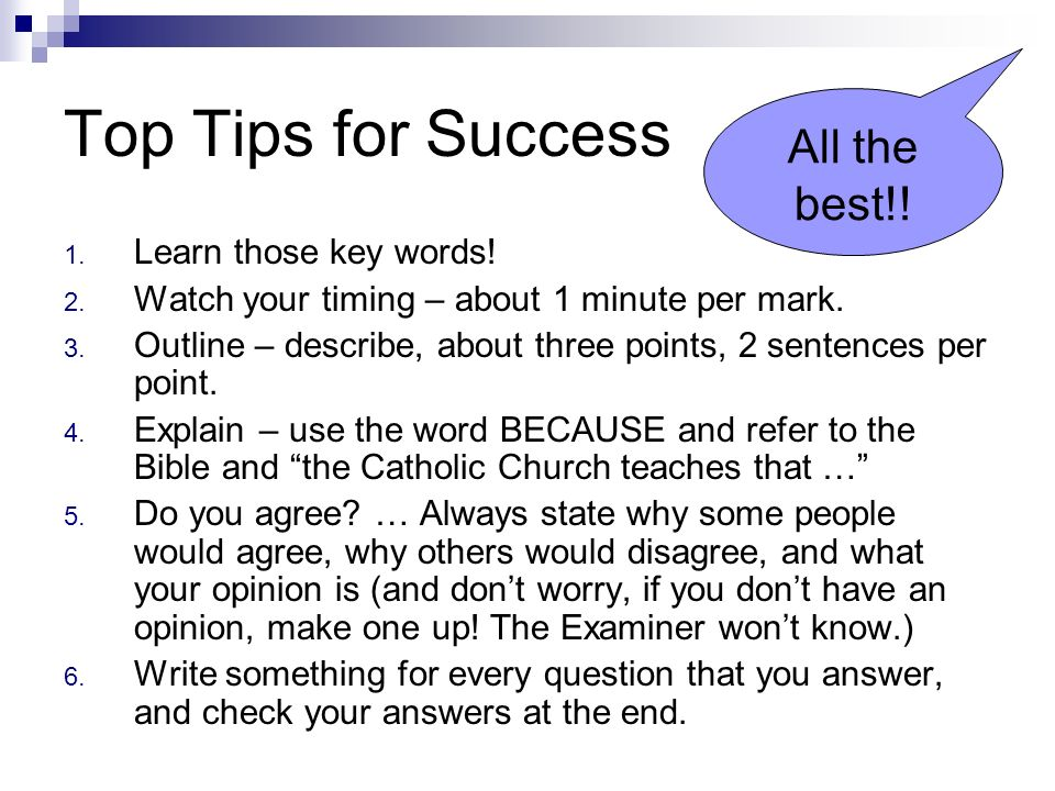 Top Tips for Success 1. Learn those key words! 2. Watch your timing – about 1 minute per mark. 3. Outline – describe, about three points, 2 sentences