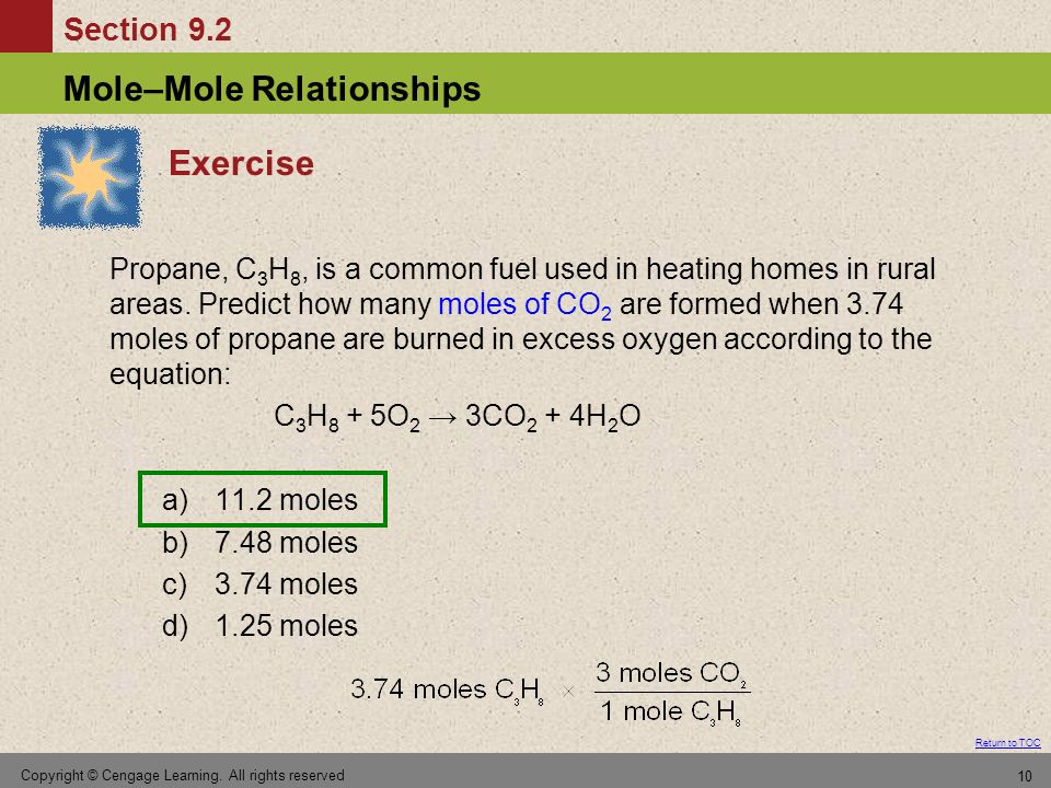 Section 9.2 Return to TOC Mole–Mole Relationships Copyright © Cengage Learning. All rights reserved 10 Exercise Propane, C 3 H 8, is a common fuel use