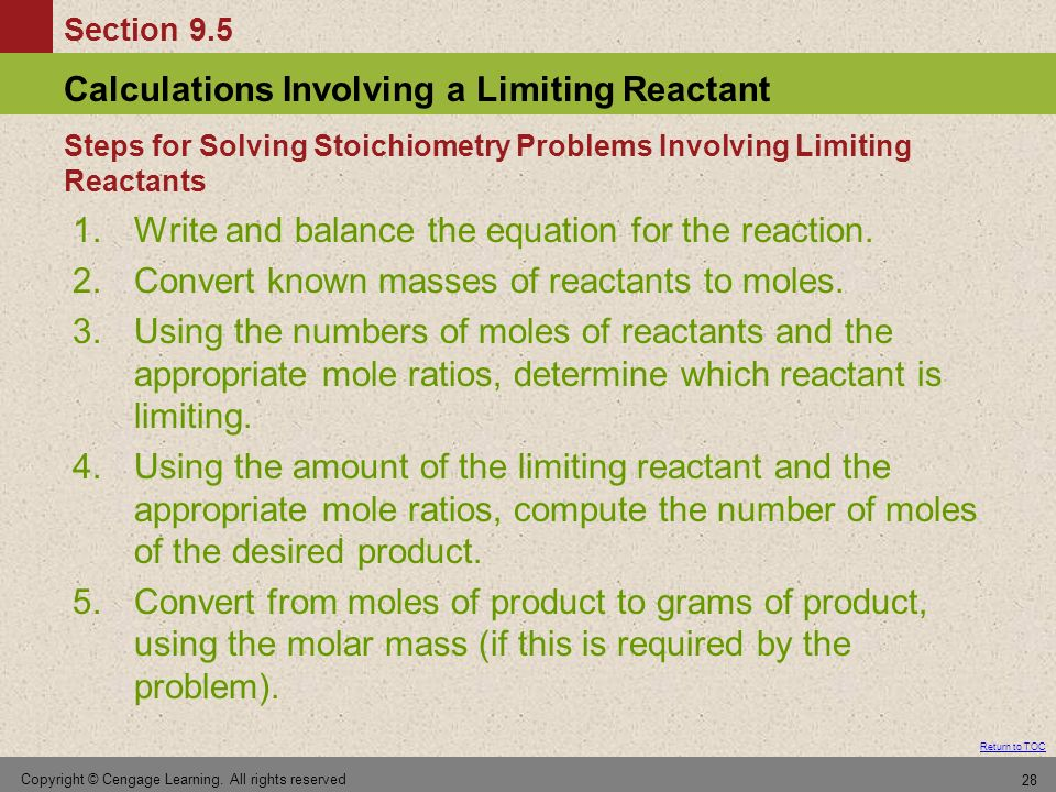 Section 9.5 Calculations Involving a Limiting Reactant Return to TOC Copyright © Cengage Learning. All rights reserved 28 1.Write and balance the equa