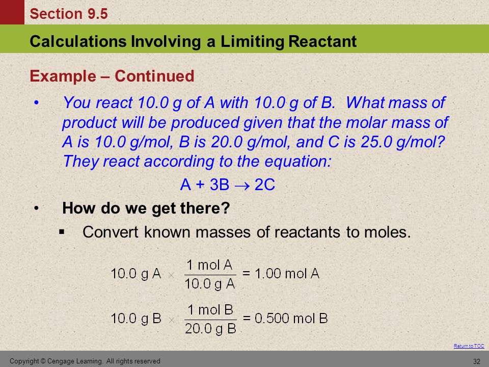 Section 9.5 Calculations Involving a Limiting Reactant Return to TOC Copyright © Cengage Learning. All rights reserved 32 You react 10.0 g of A with 1