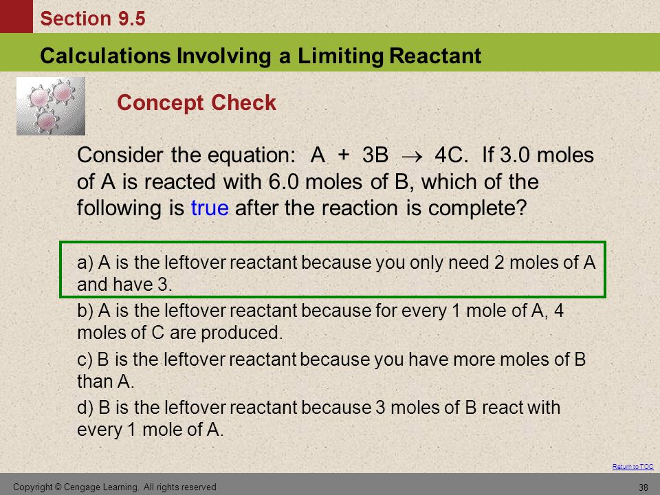 Section 9.5 Calculations Involving a Limiting Reactant Return to TOC Copyright © Cengage Learning. All rights reserved 38 Concept Check Consider the e