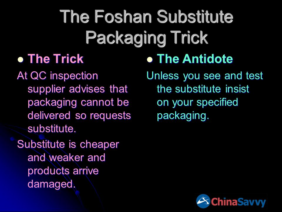The Foshan Substitute Packaging Trick The Trick The Trick At QC inspection supplier advises that packaging cannot be delivered so requests substitute.
