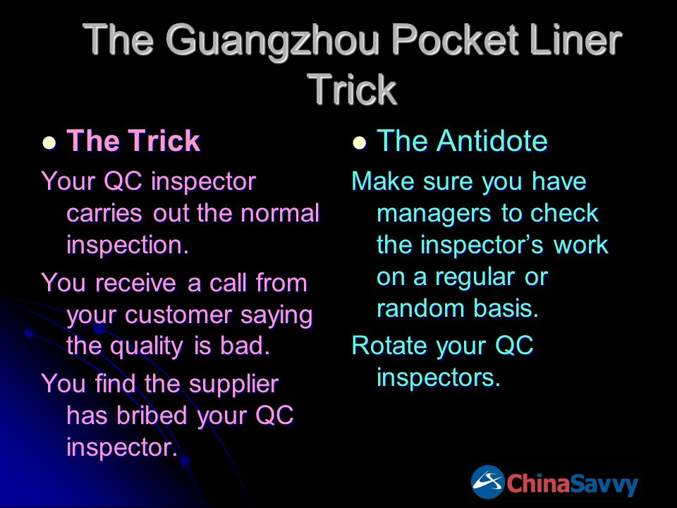The Guangzhou Pocket Liner Trick The Trick The Trick Your QC inspector carries out the normal inspection. You receive a call from your customer saying