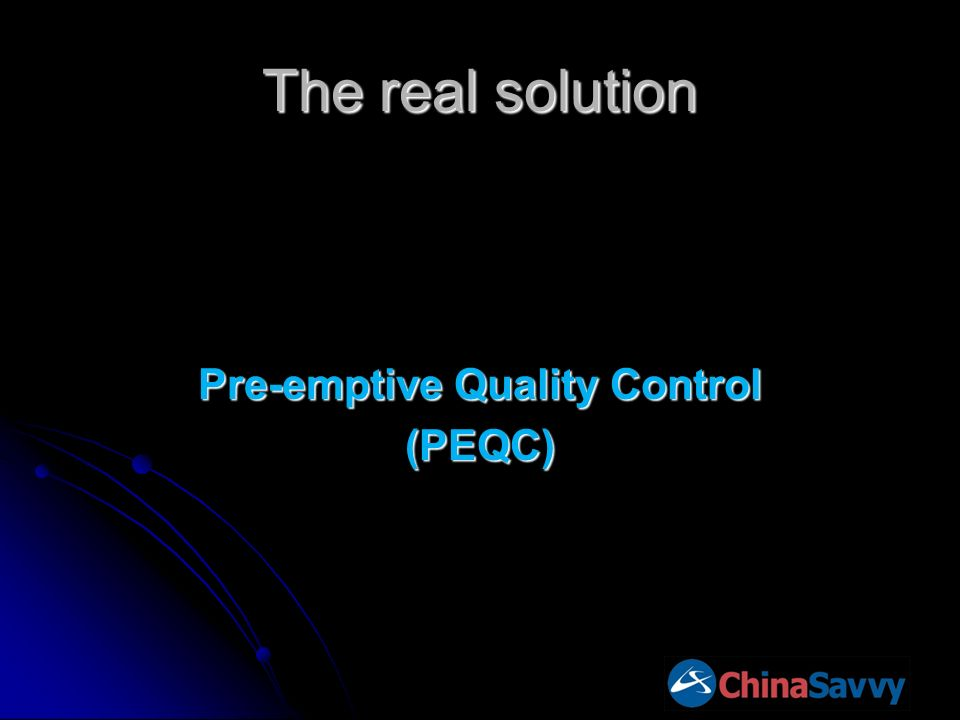 The real solution Pre-emptive Quality Control (PEQC)