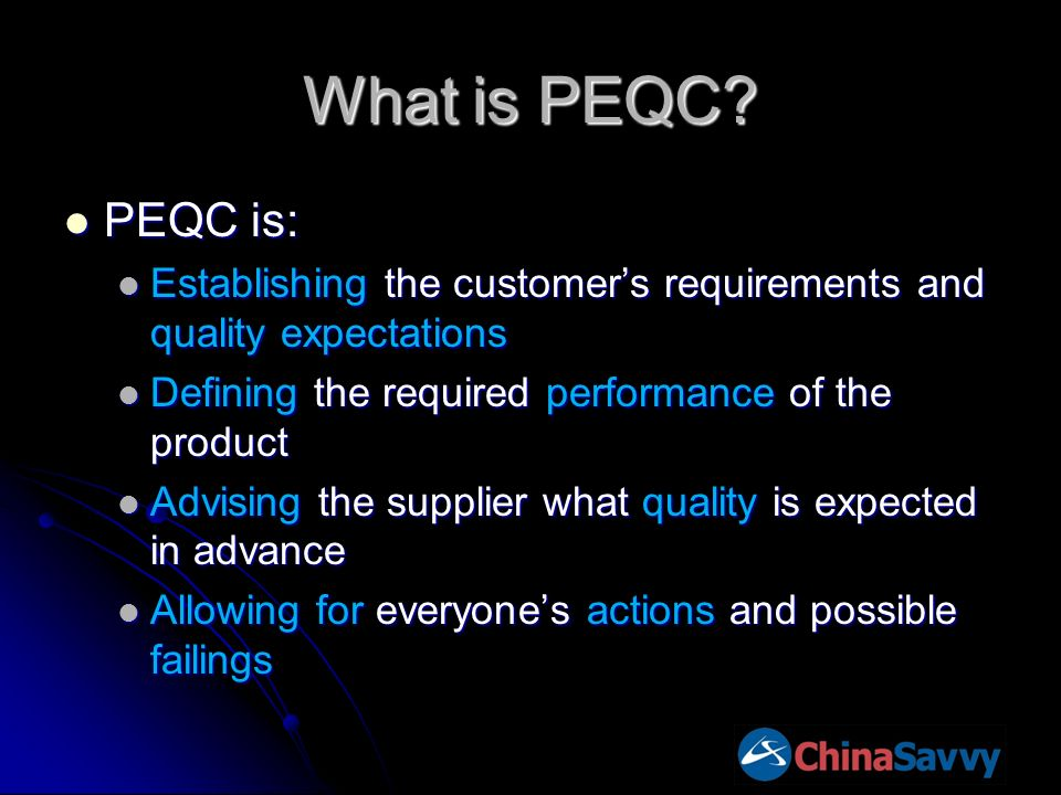 What is PEQC? PEQC is: PEQC is: Establishing the customers requirements and quality expectations Establishing the customers requirements and quality e