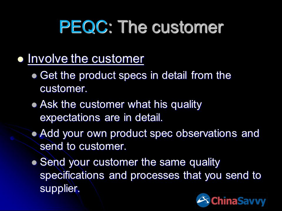 PEQC: The customer Involve the customer Involve the customer Get the product specs in detail from the customer. Get the product specs in detail from t