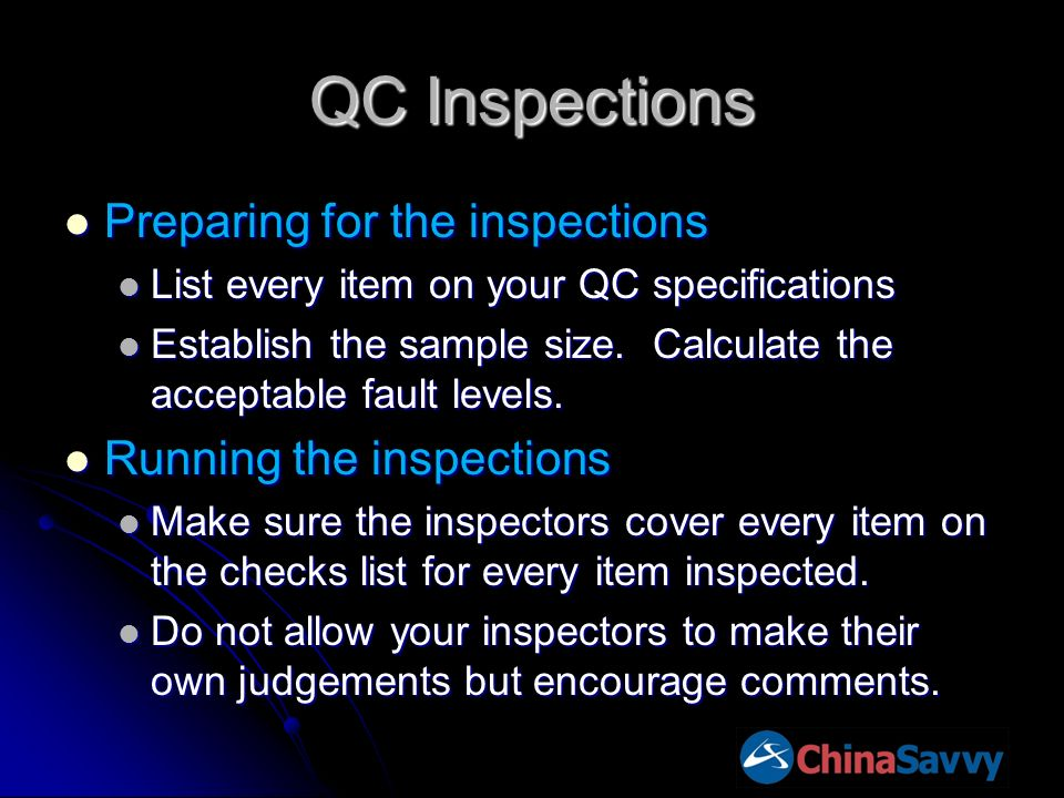 QC Inspections Preparing for the inspections Preparing for the inspections List every item on your QC specifications List every item on your QC specif