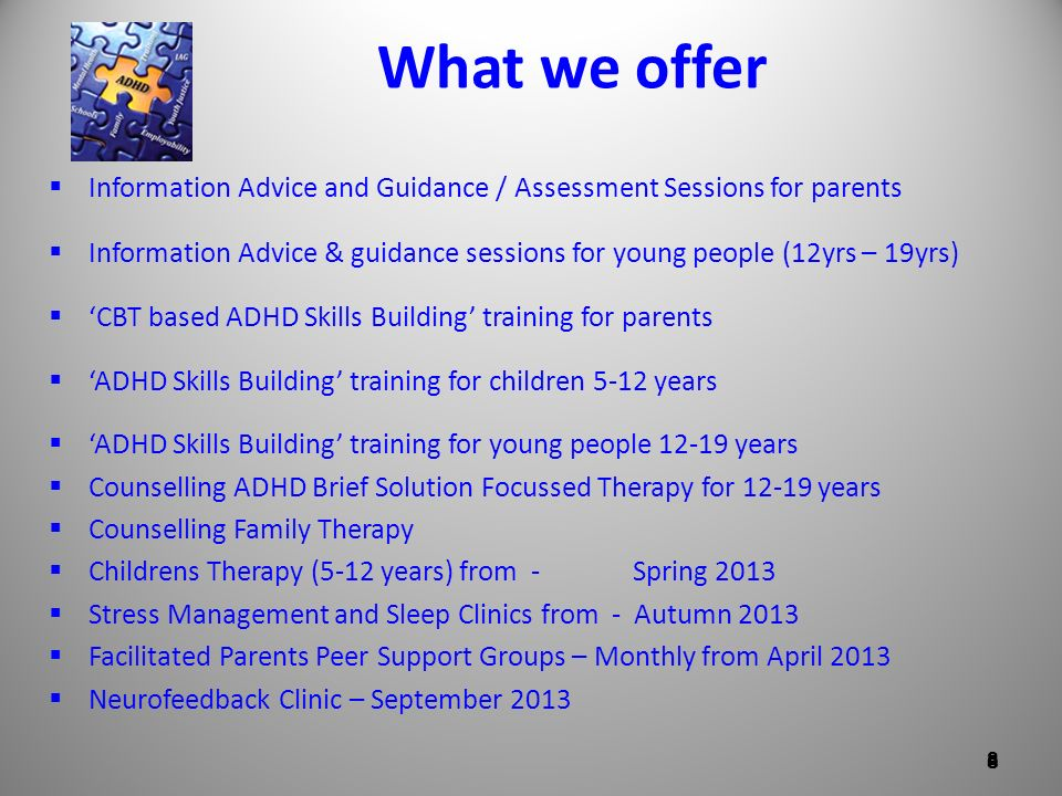What we offer Information Advice and Guidance / Assessment Sessions for parents Information Advice & guidance sessions for young people (12yrs – 19yrs