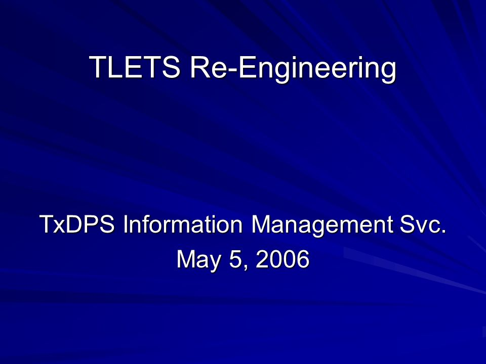 TLETS Re-Engineering TxDPS Information Management Svc. May 5, 2006
