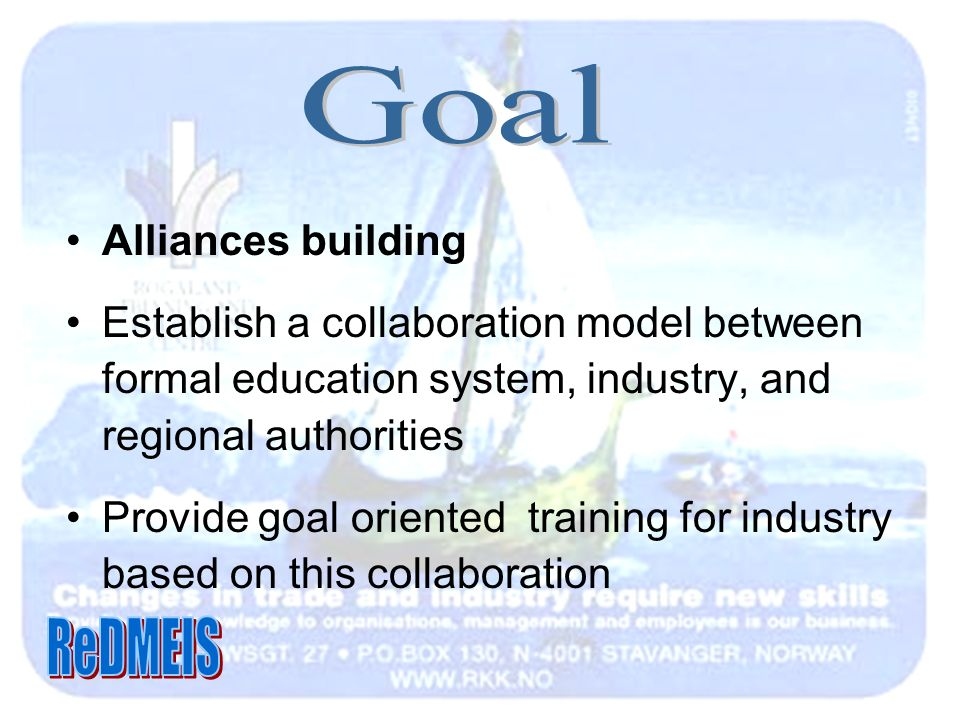 Alliances building Establish a collaboration model between formal education system, industry, and regional authorities Provide goal oriented training for industry based on this collaboration