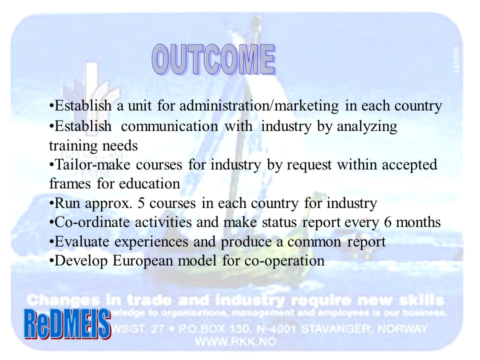 Establish a unit for administration/marketing in each country Establish communication with industry by analyzing training needs Tailor-make courses fo