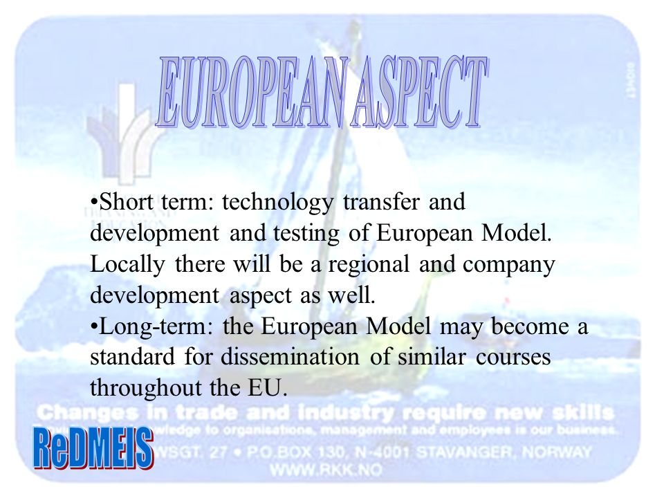 Short term: technology transfer and development and testing of European Model.
