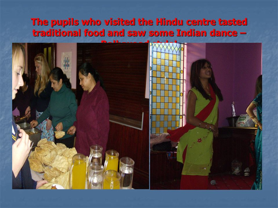 The pupils who visited the Hindu centre tasted traditional food and saw some Indian dance – Bollywood style!