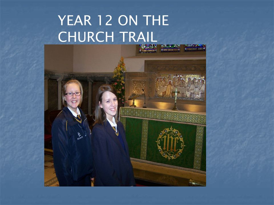 YEAR 12 ON THE CHURCH TRAIL