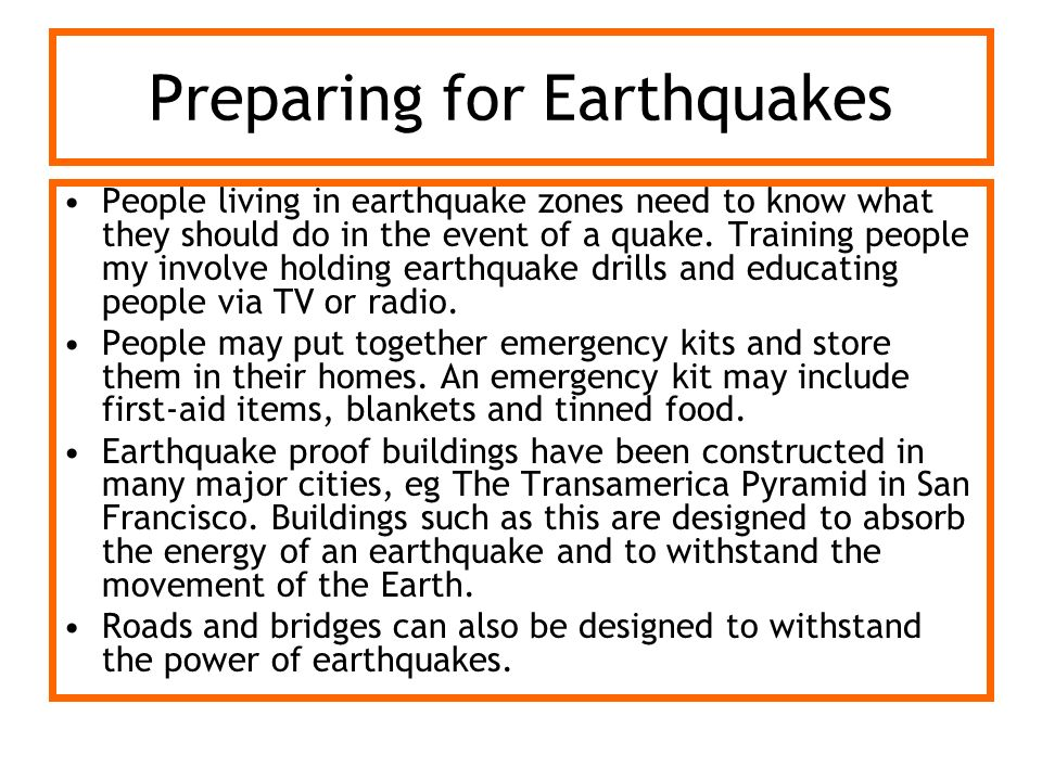 Preparing for Earthquakes People living in earthquake zones need to know what they should do in the event of a quake. Training people my involve holdi