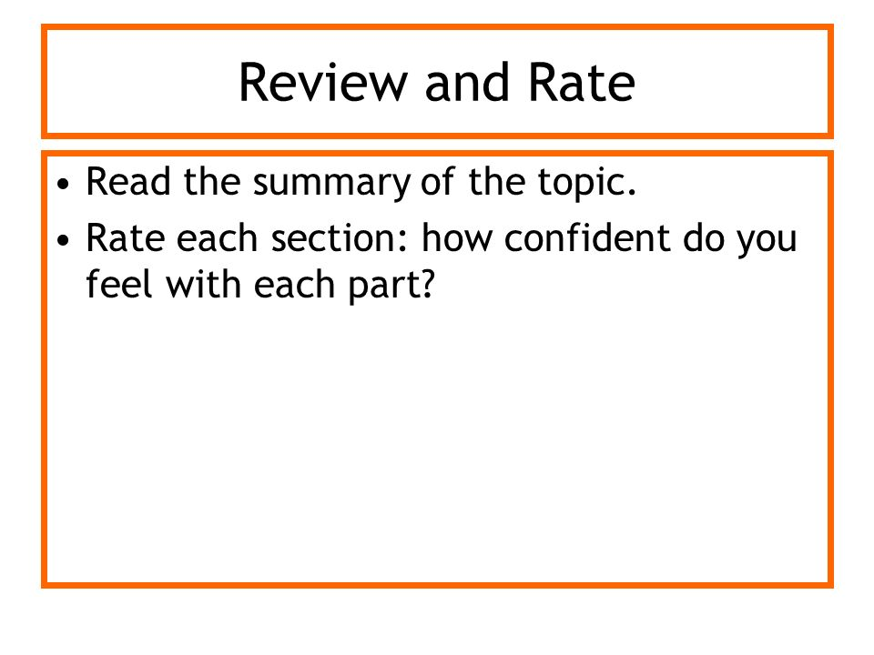 Review and Rate Read the summary of the topic. Rate each section: how confident do you feel with each part?