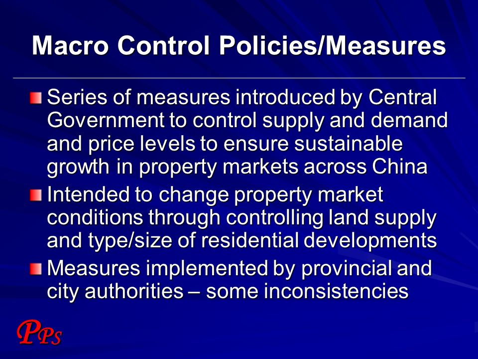 PPSPPS Macro Control Policies/Measures Series of measures introduced by Central Government to control supply and demand and price levels to ensure sus