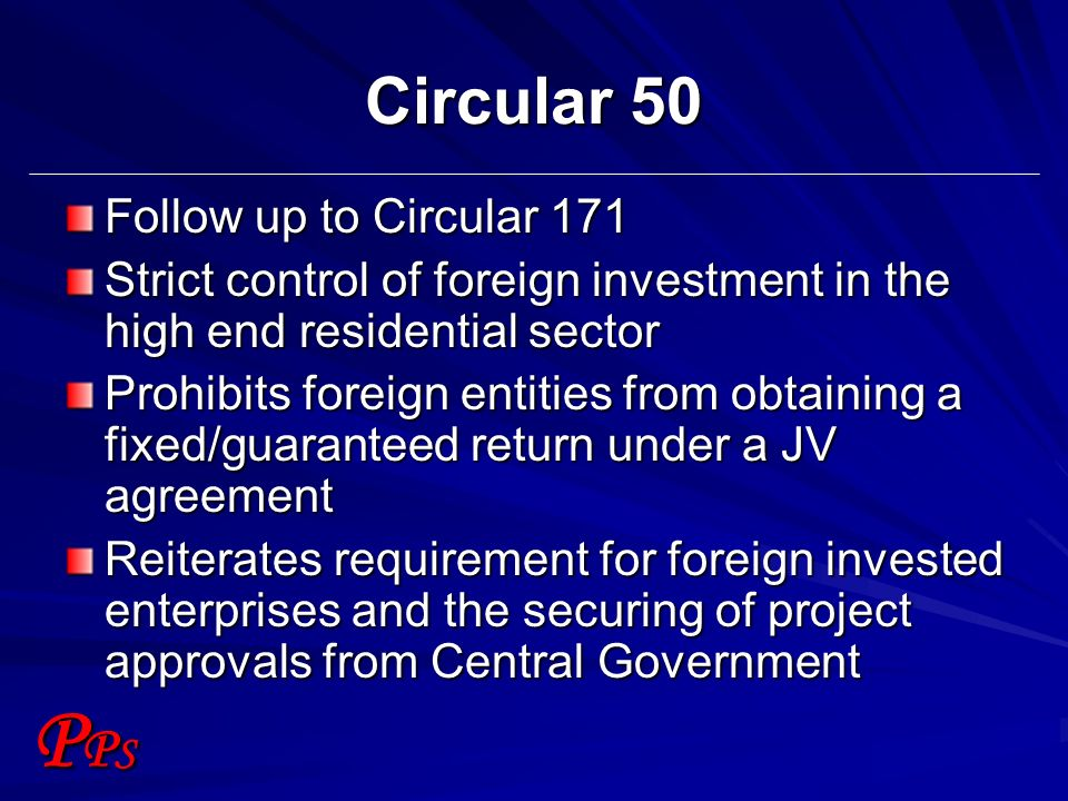 PPSPPS Circular 50 Follow up to Circular 171 Strict control of foreign investment in the high end residential sector Prohibits foreign entities from o