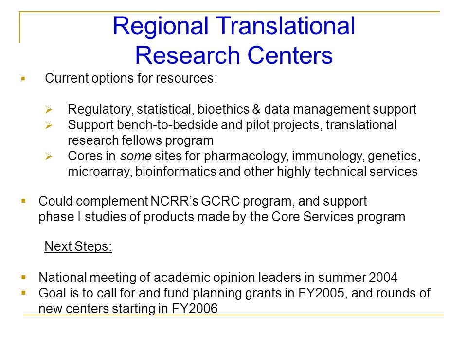 Regional Translational Research Centers Current options for resources: Regulatory, statistical, bioethics & data management support Support bench-to-b