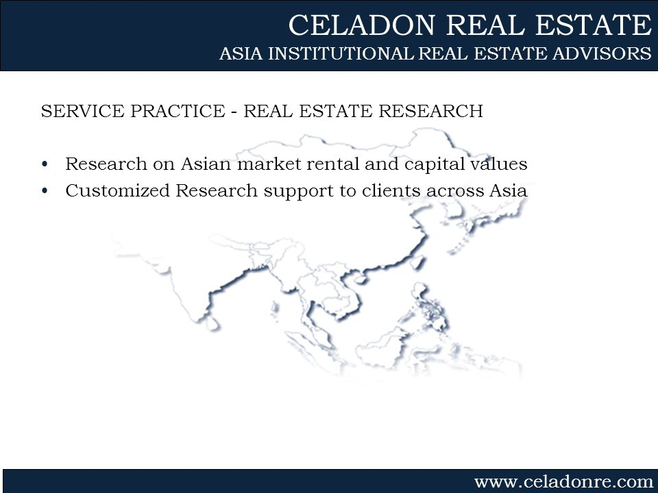 Gvmk,bj. SERVICE PRACTICE - REAL ESTATE RESEARCH Research on Asian market rental and capital values Customized Research support to clients across Asia