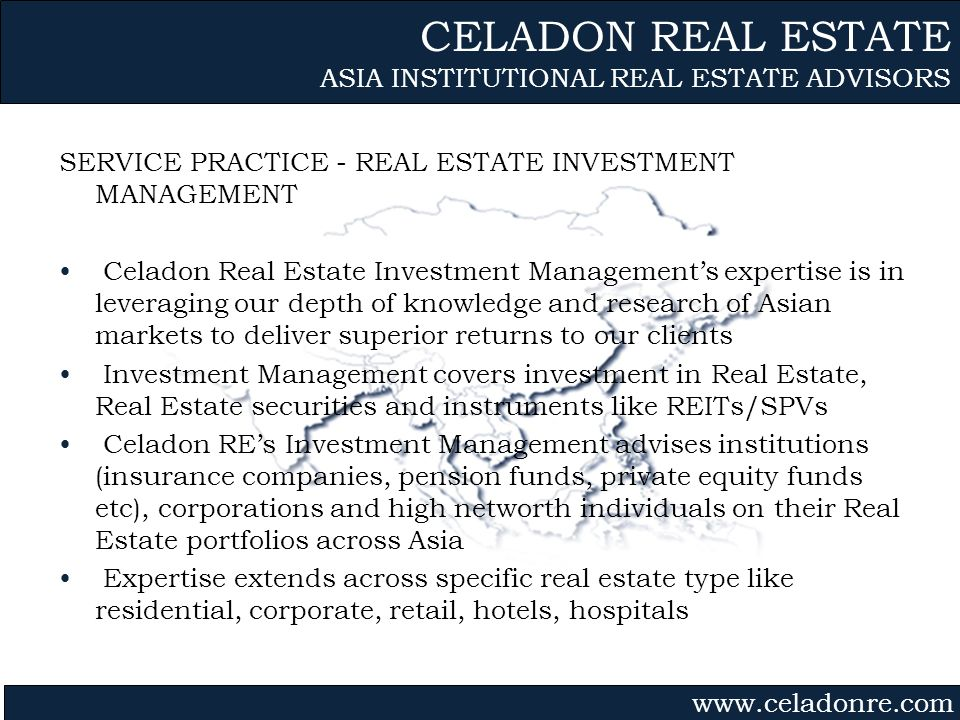 Gvmk,bj. SERVICE PRACTICE - REAL ESTATE INVESTMENT MANAGEMENT Celadon Real Estate Investment Managements expertise is in leveraging our depth of knowl