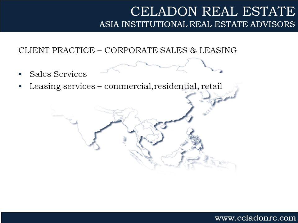 Gvmk,bj. CLIENT PRACTICE – CORPORATE SALES & LEASING Sales Services Leasing services – commercial,residential, retail CELADON REAL ESTATE ASIA INSTITU